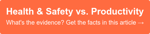 Health & Safety vs. Productivity What's the evidence? Get the facts in this article →