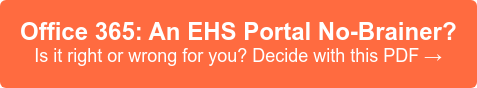 Office 365: An EHS Portal No-Brainer? Is it right or wrong for you? Decide with this PDF →