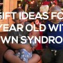 Top Gift Ideas For A 7 Year Old With Down Syndrome 2017
