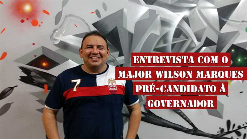 Entrevista com o Major Wilson Marques , pré-candidato à governador do Estado do Amazonas