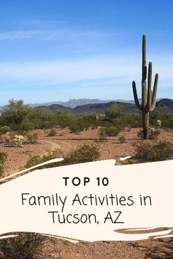 Top 10 family friendly things to do in Tucson, Arizona