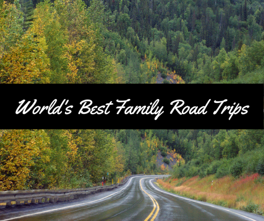 World's Best Family Road Trips
