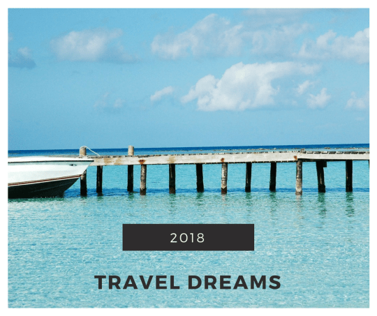 2018 Travel Dreams