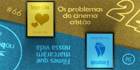 Podcast 2 em 1 #66 – Os Problemas do Cinema Cristão