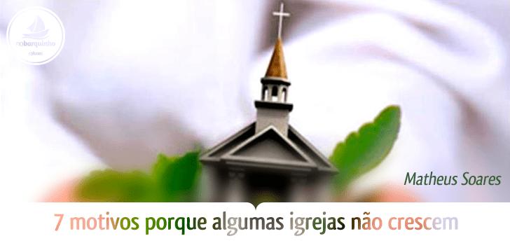 7 motivos porque algumas igrejas não crescem