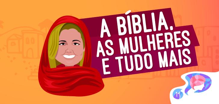 Delas #14 – A Bíblia, as mulheres e tudo mais