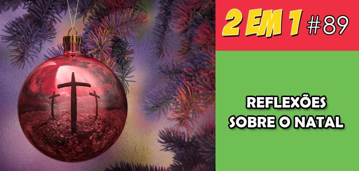 Podcast 2 em 1 #89 – Reflexões Sobre o Natal