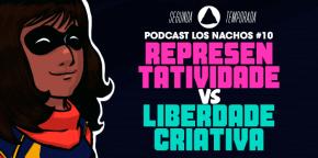 Los Nachos #10 – Representatividade vs Liberdade Criativa