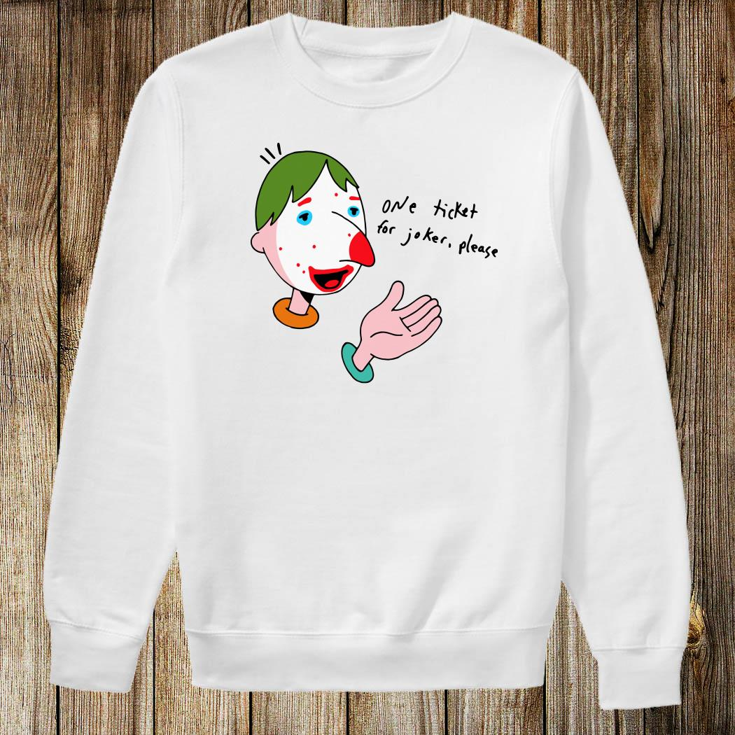 One Ticket For Joker Please Shirt. Sweater. Long Sleeved And Hoodie