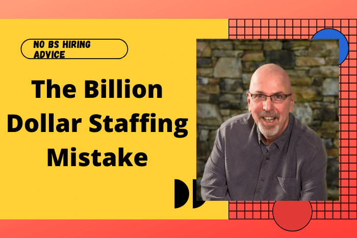 The Billion Dollar Staffing Mistake