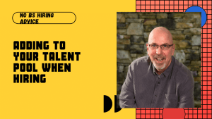 Adding to Your Talent Pool When Hiring