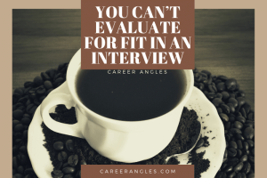 You Can't Evaluate for Fit in an Interview