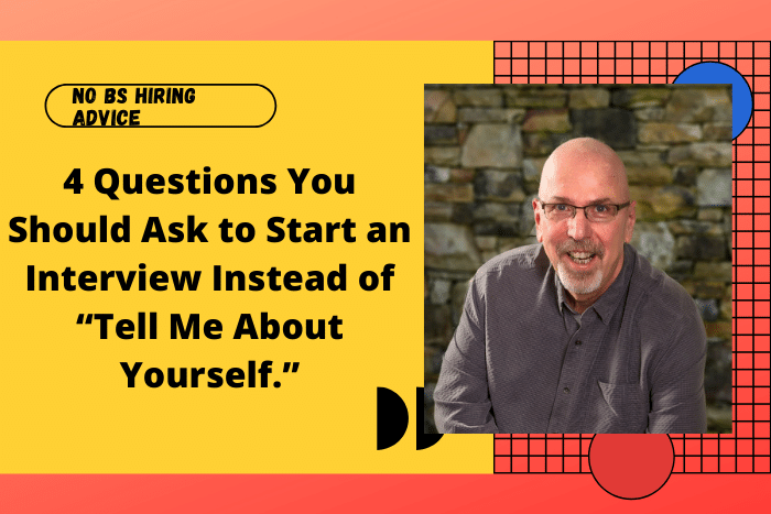 """4 Questions You Should Ask to Start an Interview Instead of """"Tell Me About Yourself."""""""
