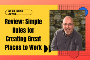 Review: Simple Rules for Creating Great Places to Work
