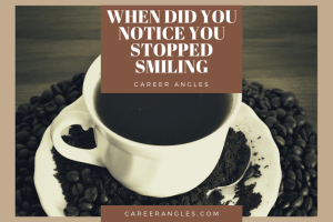 When Did You Notice You Stopped Smiling?