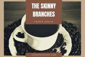 The skinny branches