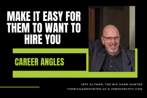 Make it easy for them to want to hire you