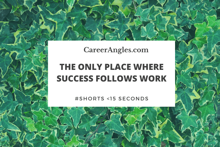 The only place where success precedes work