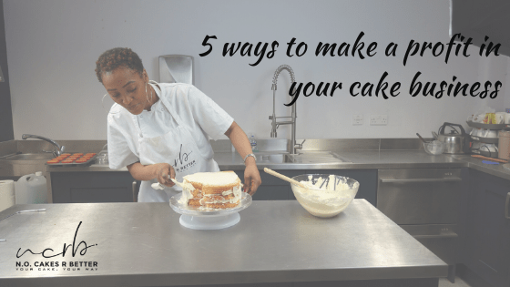 5_ways to make a profit in your cake business