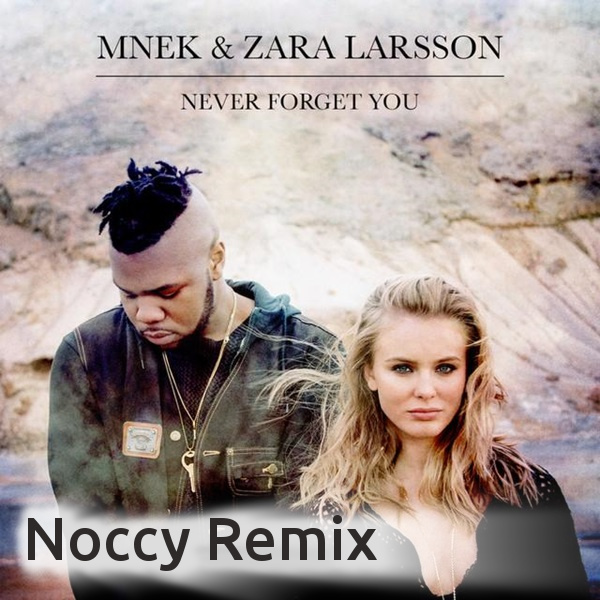 Zara Larsson - Never Forget You (Noccy Remix) [bootleg]
