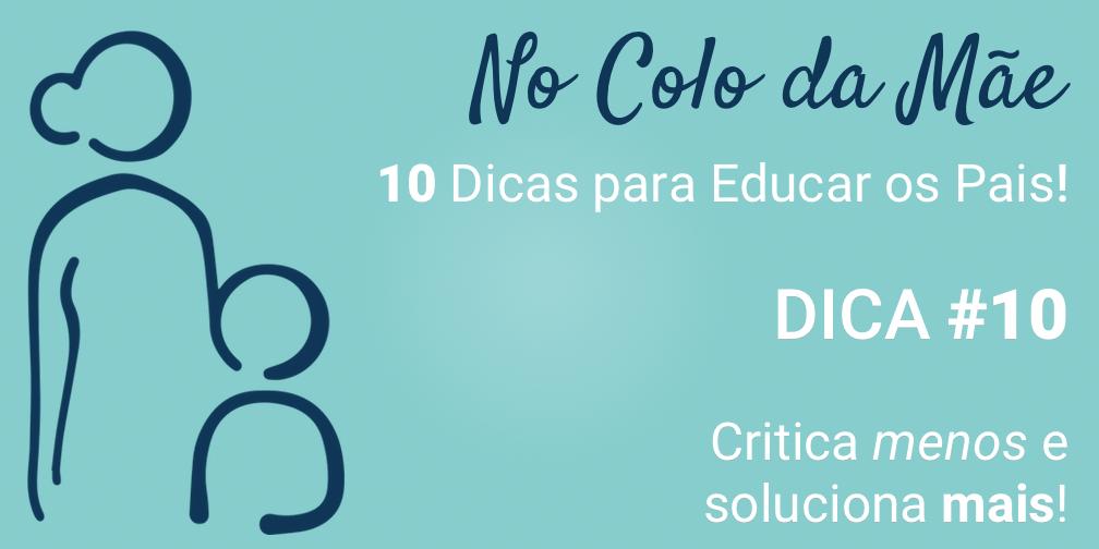 10 dicas para educar os pais! - Dica #10