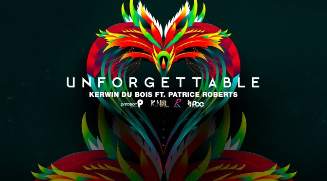 Semi-Oldie But Goodie: #Unforgettable by #Soca #Ambassador @KerwinDuBois ft. @PatriceRMusick #NoCriticJustArtists