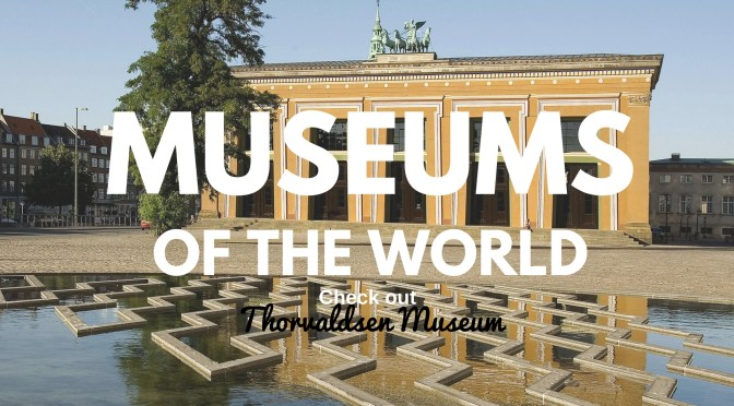 NCJA 'Musées du monde' [Museums Of The World] : @ThorvaldsensMuseum in #Denmark #NoCriticsJustArtists