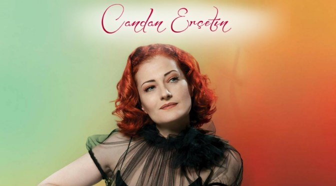 Meet #Turkish #Albanian #singer, #songwriter @CandanErçetin #Türkiye #NoCriticsJustArtists