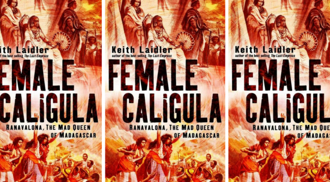 NCJA Book of the Month: #Female #Caligula: #Ranavalona, the Mad Queen of #Madagascar #NoCriticsJustArtists