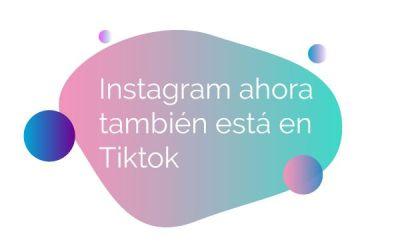 Instagram ahora también está en Tiktok