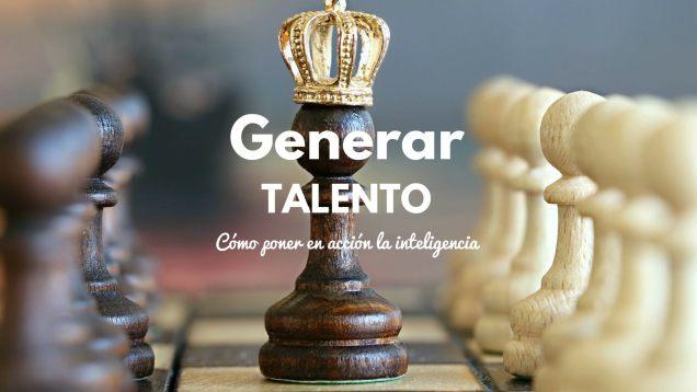 Objetivo: generar talento. Cómo poner en acción la inteligencia