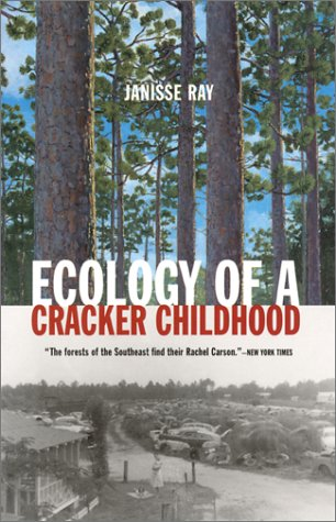 """Ecology of a Cracker Childhood"" by Janisse Ray"