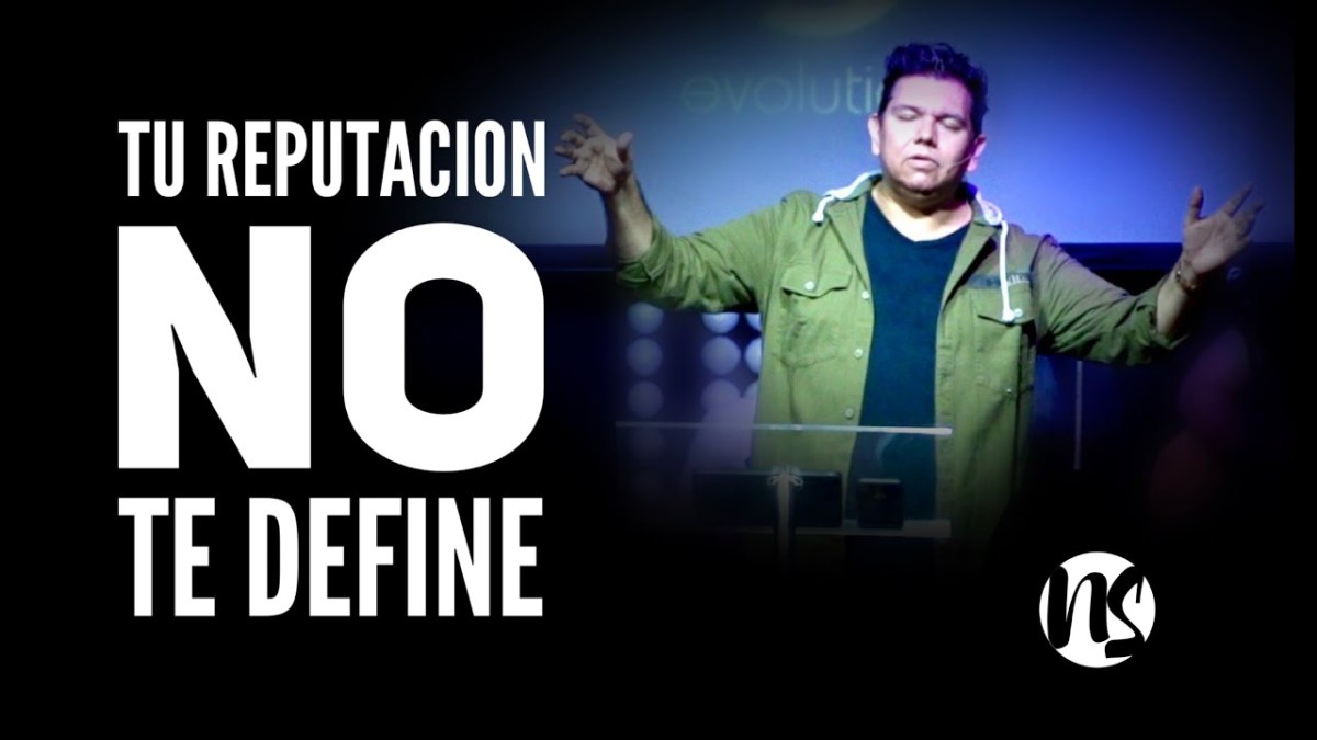 <b>Video: Tu reputacion no te define por Noel Solis</b>