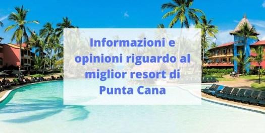Scopriamo quello che considero il miglior resort di Punta Cana tra la vasta scelta di qualità