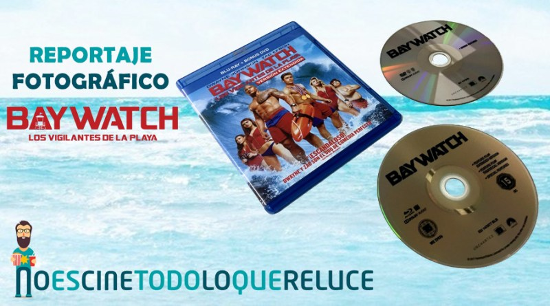 'Baywatch: Los vigilantes de la playa': Reportaje fotográfico y análisis de la edición Blu-ray