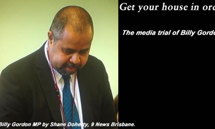 Get your house in order – The media trial of Billy Gordon: #qldpol #MediaWatch @Qldaah