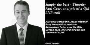 Simply the best - Timothy Paul Gear, analysis of a Qld LNP troll