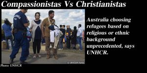 Australia choosing refugees based on religious or ethnic background unprecedented, says UNHCR.