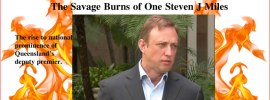 The Savage Burns of One Steven J Miles, Queensland Deputy Premier