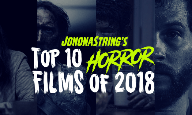 Editor's Choice: @JonOnAString's Top 10 Horror + Genre Films of 2018