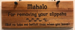 "'Mahalo For Removing Your Slippahs' Small Hanging Koa Plaque 2.75""x 7"" (representative) by Honolulu Woodworking Designs $24"