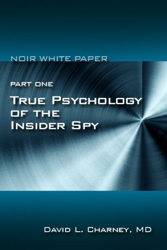 True Psychology of the Insider Spy, by David L. Charney, MD