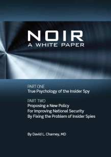 NOIR: A White Paper – Proposing a New Policy for Improving National Security by Fixing the Problem of Insider Spies