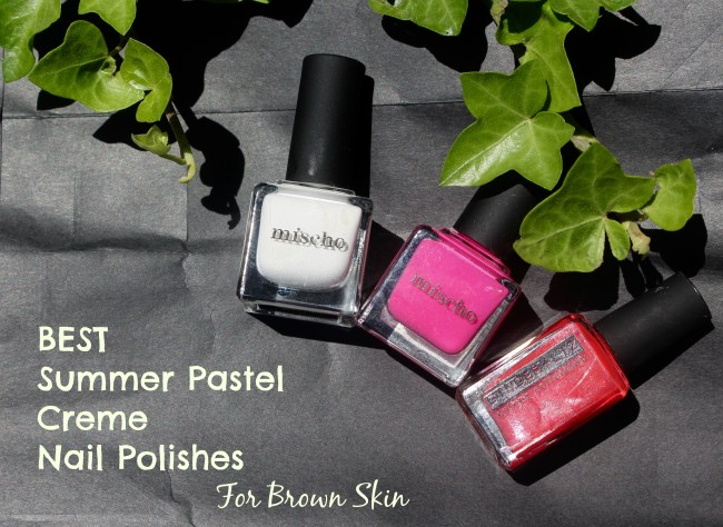 best summer nail polishes pastel cremes brown skin