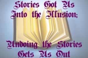 Stories that Got Us In the Illusion