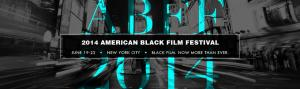 American Black Film Fest (ABFF) Announces Call For Narrative Feature & Doc Films For 2014 Edition