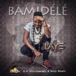 New music: Bamidele – L'aye (Prod. Milla Rankz)