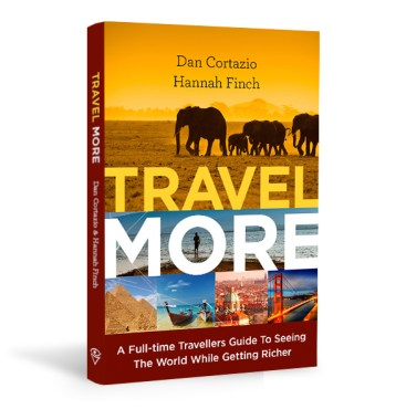 Travel More: A Full-time Travellers Guide To Seeing The World While Getting Richer