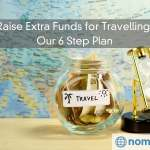Raise Extra Funds for Travelling – Follow Our 6 Step Plan