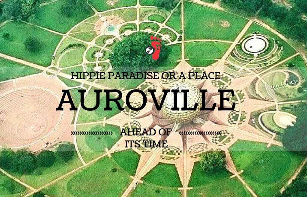 Auroville - A Hippie Paradise or a Place Ahead of its Time?